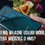 Huawei ma własne usługi mobilne. Co trzeba wiedzieć o HMS?
