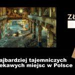Ciekawe miejsca w Polsce - 7 najbardziej tajemniczych