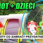 POD NAMIOT Z DZIEĆMI: Jaki wybrać namiot? Co zabrać pod namiot? Jaki sprzęt na kemping w Anglii?