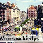 Wrocław. Pamiętacie, jak kiedyś wyglądał Wrocław? - Poland Silesia