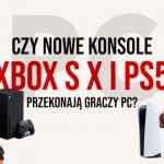 Czy nowe Playstation 5 i Xbox series X przekona do siebie graczy PC?