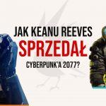 W jaki sposób Keanu Reeves sprzedał nam Cyberpunk'a 2077? Analiza konferencji Xbox z targów E3 2019