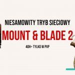 Dla tego jednego trybu warto zagrać w Mount & Blade 2