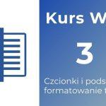 Kurs Word 03 - Czcionka i podstawowe formatowanie tekstu
