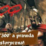 """Film """"300"""" a prawda historyczna!"""