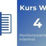 Kurs Word 04 - Wyrównywanie tekstu i interlinia