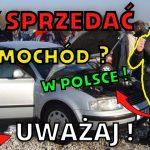 Jak Sprzedać Samochód w Polsce ? Uważaj !