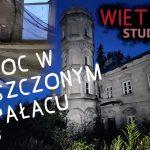 NOC W OPUSZCZONYM PAŁACU (Poszło źle!) | Urbex #15 | Wietrzyk Studio